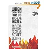 Gal Beckerman'sWhen They Come for Us, We'll Be Gone: The Epic Struggle to Save Soviet Jewry [Hardcover](2010)