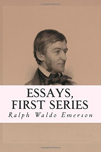 self reliance from essays first series 1841 by ralph waldo emerson Ralph waldo emerson essays and lectures: nature: addresses and  lectures / essays: first and second series / representative men / english traits /  the.