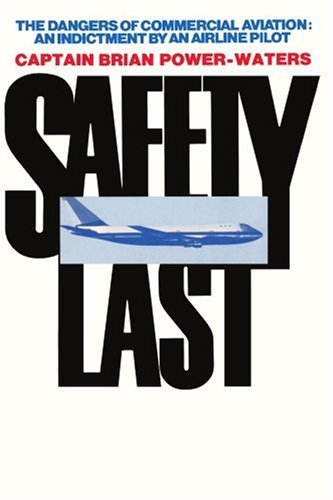 Safety Last: The Dangers of Commerical Aviation : An Indictment by an Airline Pilot