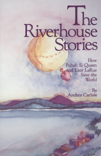 The Riverhouse Stories How Pubah S Queen and Lazy LaRue Save the World093351123X : image