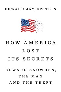 Book Cover: How America Lost Its Secrets: Edward Snowden, the Man and the Theft