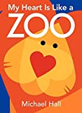 My Heart Is Like a Zoo Board Book (0061915122) by Hall, Michael