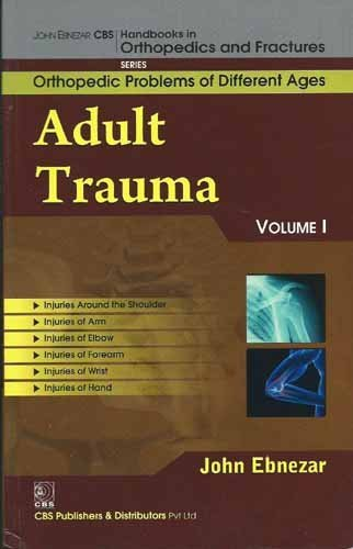 John Ebnezar CBS Handbooks in Orthopedics and Factures: Orthopedic Problems of Different Ages: Adults Trauma I