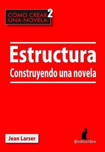 Cómo crear una novela. Estructura.: Construyendo una novela