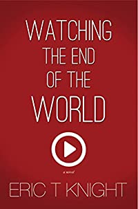 Watching The End Of The World by Eric T Knight ebook deal