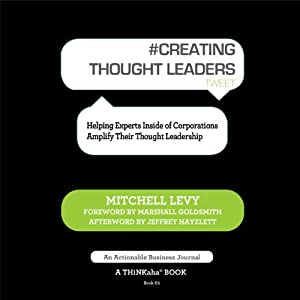 Creating Thought Leaders, Tweet Book 1: Helping Experts Inside of Corporations Amplify Their Thought Leadership | [Mitchell Levy]