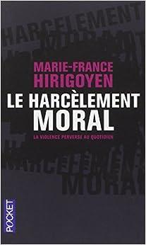 le harcelement moral la violence perverse au quotidien french edition marie france hirigoyen. Black Bedroom Furniture Sets. Home Design Ideas