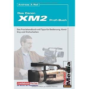 Das Canon XM-2 Buch. Tipps für Bedienung, Handling und die Dreharbeiten