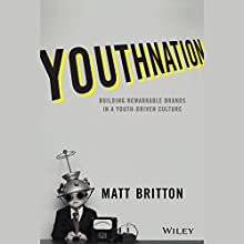YouthNation: Building Remarkable Brands in a Youth-Driven Culture (       UNABRIDGED) by Matt Britton Narrated by Joe Knezevich