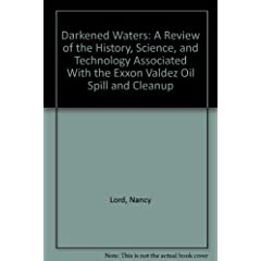 Darkened Waters: A Review of the History, Science, and Technology Associated With the Exxon Valdez Oil Spill and Cleanup