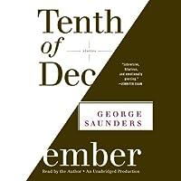 Tenth of December: Stories (       UNABRIDGED) by George Saunders Narrated by George Saunders