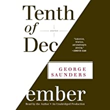 Tenth of December: Stories (       UNABRIDGED) by George Saunders Narrated by George Saunders