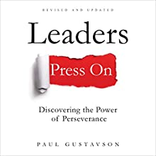 Leaders Press On: Discovering the Power of Perseverance | Livre audio Auteur(s) : Paul L Gustavson Narrateur(s) : Paul L Gustavson