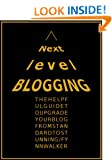 Next Level Blogging: The Top 30 Tips to Upgrade Your Blog Content, Design and Yourself as a Blogger