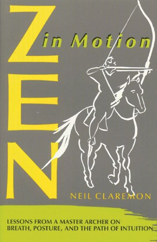 Zen in Motion Lessons from a Master Archer on Breath Posture and the Path of Intuition089281408X