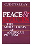 img - for Peace and Revolution: The Moral Crisis of American Pacifism book / textbook / text book