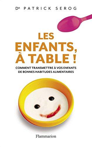 Les enfants, à table !: Comment transmettre à vos enfants de bonnes habitudes alimentaires