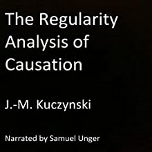The Regularity Analysis of Causation Audiobook by J.-M. Kuczynski Narrated by Samuel Unger
