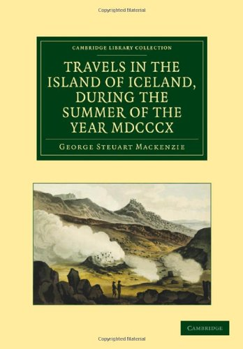 Travels in the Island of Iceland, during the Summer of the Year 1810 (Cambridge Library Collection - Earth Science)