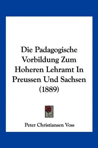 Die Padagogische Vorbildung Zum Hoheren Lehramt in Preussen Und Sachsen (1889)