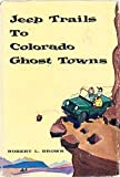 img - for Jeep Trails to Colorado Ghost Towns book / textbook / text book