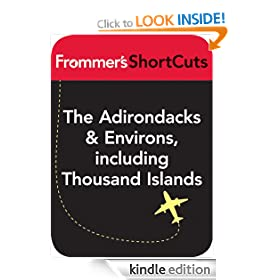 The Adirondacks and Environs, including Thousand Islands, New York State: Frommer's ShortCuts: Frommer's Shortcuts Series, Book 451