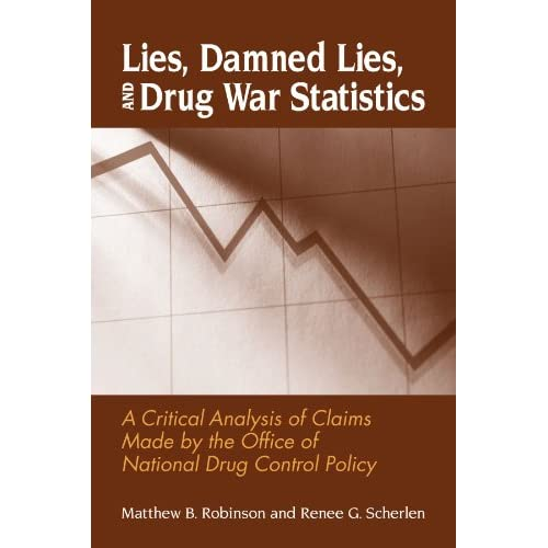 Lies Damned Lies and Drug War Statistics: A Critical Analysis of Claims Made by the Office of National Drug Control Policy