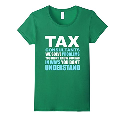 Women's Tax Consultants Solve Problems T-Shirt Large Kelly Green