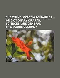 The Encyclopaedia Britannica, or Dictionary of Arts, Sciences, and General Literature Volume 4