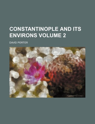 Constantinople and its environs Volume 2