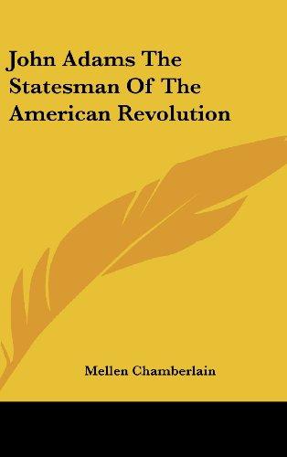 John Adams The Statesman Of The American Revolution
