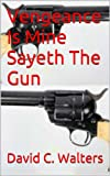 img - for Vengeance Is Mine Sayeth The Gun book / textbook / text book