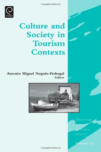 Culture and Society in Tourism Contexts (Tourism Social Science)