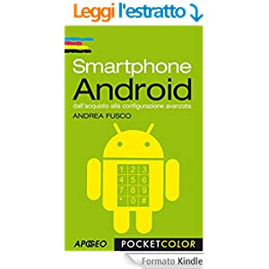 Smartphone Android: dall'acquisto alla configurazione avanzata (Pocket Color)