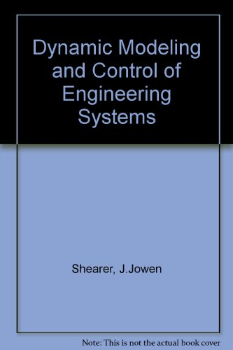 Dynamic Modeling and Control of Engineering Systems/Book and Disc, by J. Lowen Shearer, Bohdan T. Kulakowski