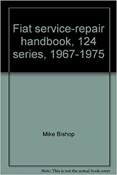 Fiat service-repair handbook, 124 series, 1967-1975: Mike Bishop