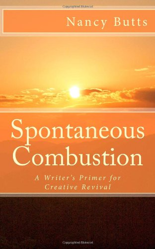Spontaneous Combustion: A Writer'S Primer For Creative Revival