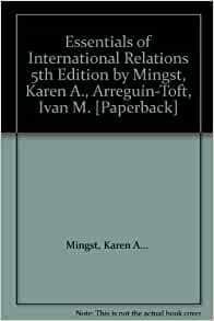 an analysis of essentials of international relations by karen mingst Essentials of international relations has long provided the clearest explanations of core concepts and theories in its seventh edition, robust new behind the headlines features and engaging new chapter openers help students more easily draw connections between international relations concepts and today s political climate.