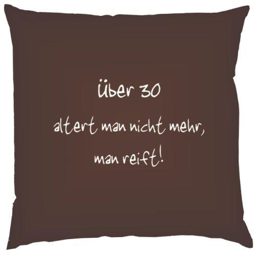 Kissen mit Innenkissen – Über 30 altert man nicht mehr, man reift! – zum 30. Geburtstag – 40 x 40 cm – in schoco-braun online bestellen