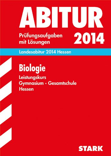 Abitur-Prüfungsaufgaben Gymnasium Hessen / Landesabitur Biologie Leistungskurs 2014: Prüfungsaufgaben 2008-2013 mit Lösungen.