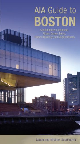 AIA Guide to Boston: Contemporary Landmarks, Urban Design, Parks, Historic Buildings and Neighborhoods (AIA Guides)