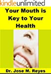Your Mouth is Key to Your Health: Foc...