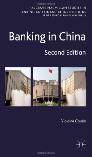 Banking in China: Second Edition (Palgrave MacMillan Studies in Banking and Financial Institutions)