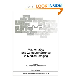 Mathematics and Computer Science in Medical Imaging (Nato ASI Series (closed) / Nato ASI Subseries F: (closed))