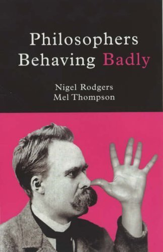 Philosophers Behaving Badly by Nigel Rodgers (2004-01-12), by Nigel Rodgers;
