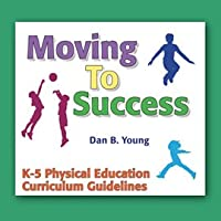 Moving To Success K-5 Physical Education Curriculum Guidelines