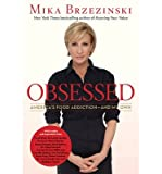 [ OBSESSED: AMERICAS FOOD ADDICTION-AND MY OWN ] By Brzezinski, Mika ( Author) 2013 [ Hardcover ]