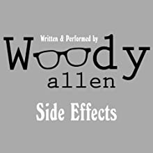 Side Effects (       UNABRIDGED) by Woody Allen Narrated by Woody Allen
