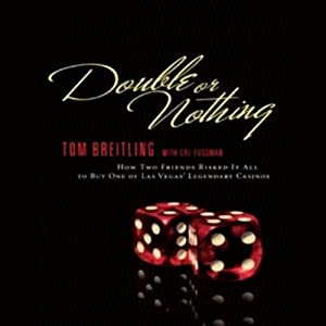 Double or Nothing: How Two Friends Risked It All to Buy One of Las Vegas' Legendary Casinos | [Tom Breitling, Cal Fussman]