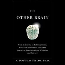 The Other Brain: From Dementia to Schizophrenia, How New Discoveries About the Brain are Revolutionizing Medicine and Science (       UNABRIDGED) by R. Douglas Fields Narrated by Victor Bevine, R. Douglas Fields